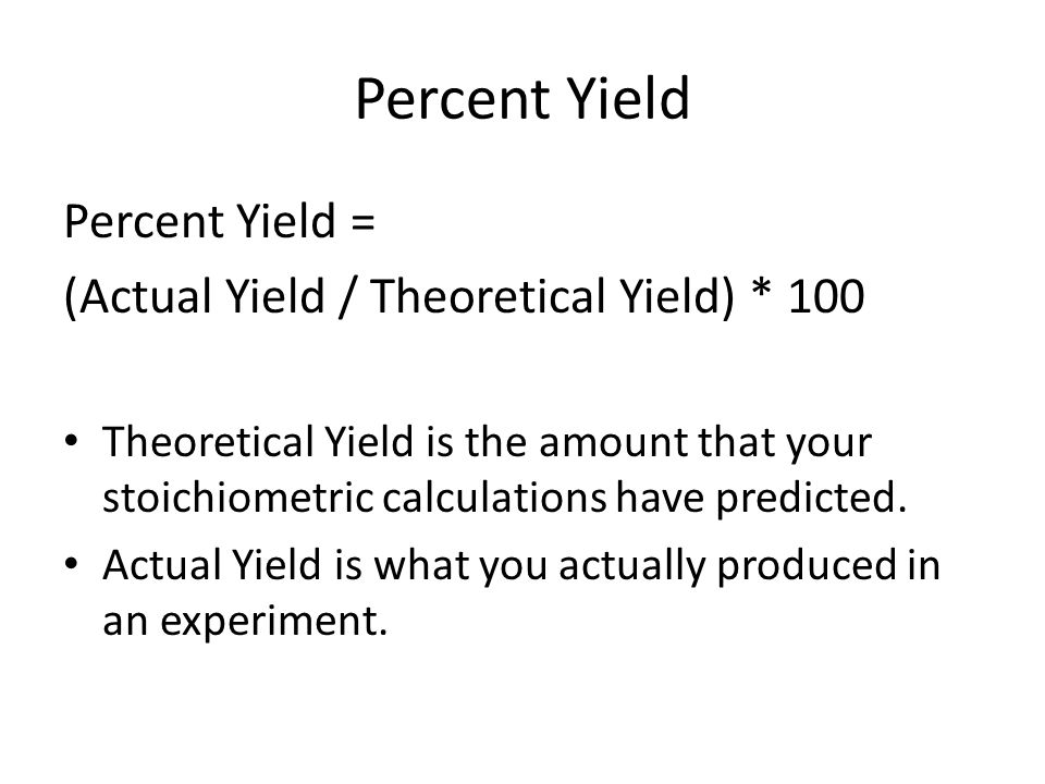 Percent Yield Percent Yield = (Actual Yield / Theoretical Yield) * 100