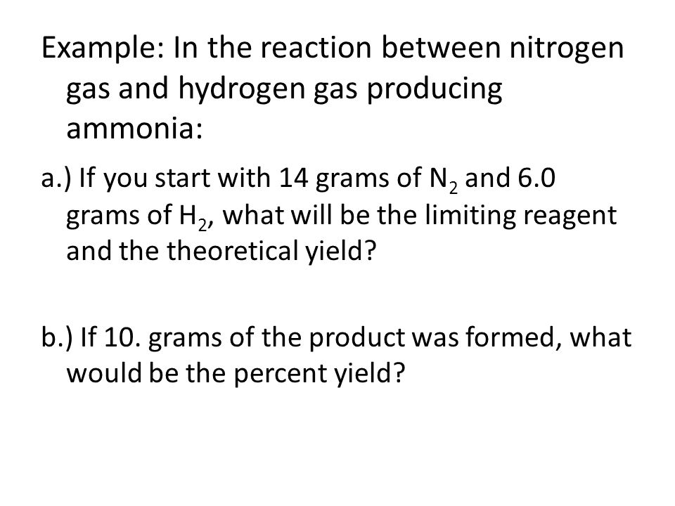 Example: In the reaction between nitrogen gas and hydrogen gas producing ammonia: