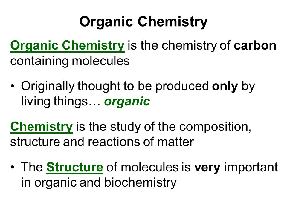 Organic Chemistry Organic Chemistry is the chemistry of carbon containing molecules.