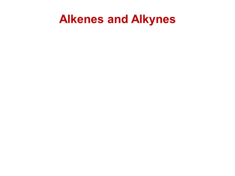 Alkenes and Alkynes