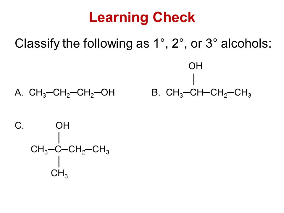 Learning Check Classify the following as 1°, 2°, or 3° alcohols: OH │