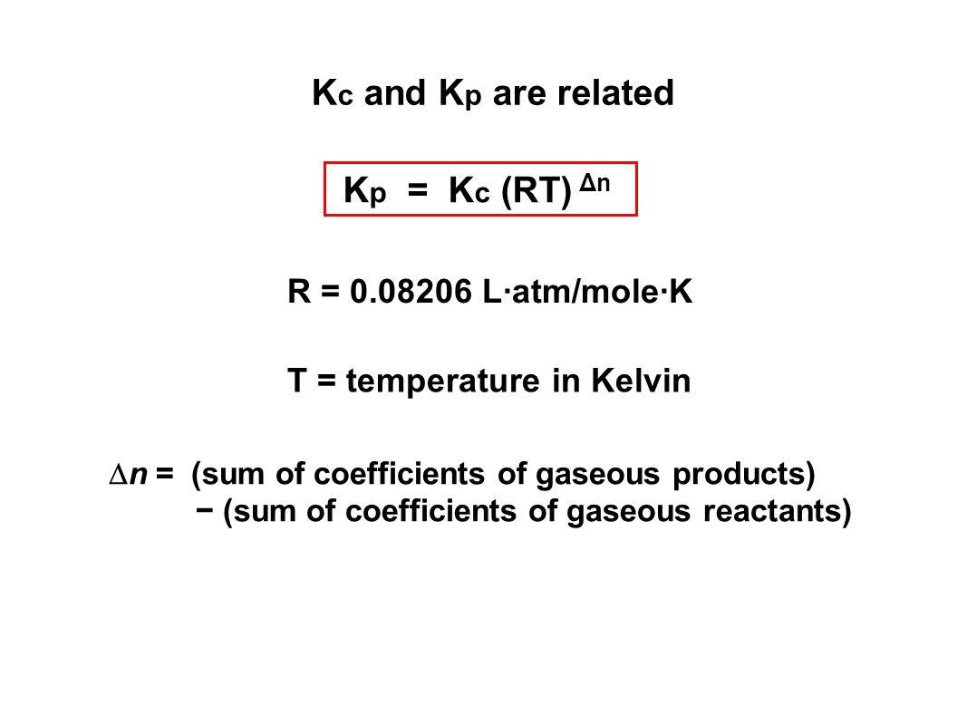 Kc and Kp are related Kp = Kc (RT) Δn R = 0.08206 L·atm/mole·K
