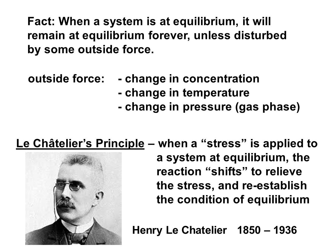 Fact: When a system is at equilibrium, it will remain at equilibrium forever, unless disturbed by some outside force.
