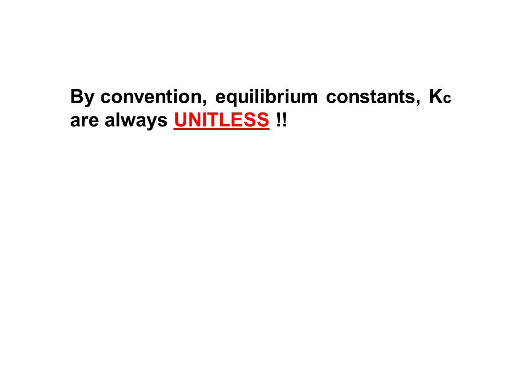 By convention, equilibrium constants, Kc are always UNITLESS !!