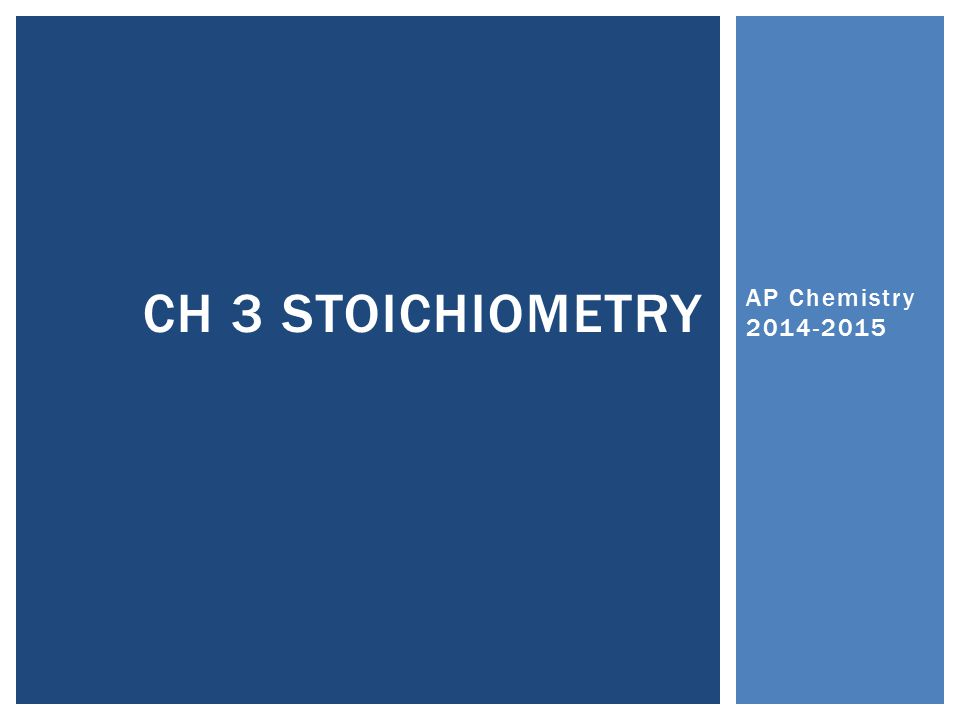 Ch 3 Stoichiometry AP Chemistry 2014-2015