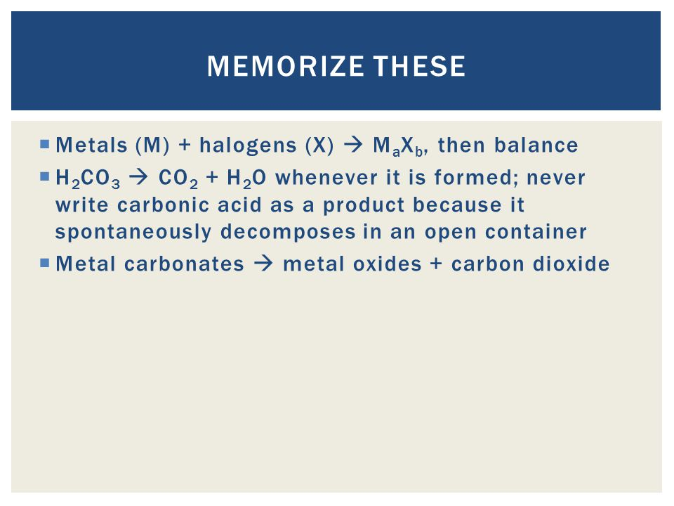 Memorize these Metals (M) + halogens (X)  MaXb, then balance