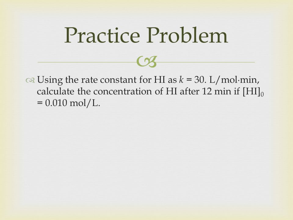 Practice Problem Using the rate constant for HI as k = 30.
