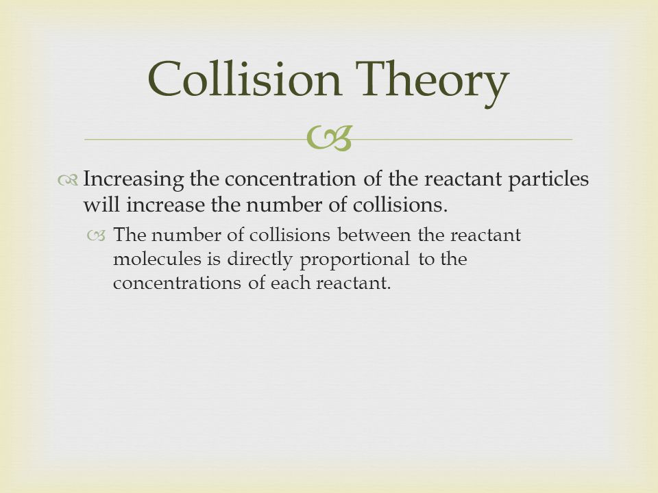 Collision Theory Increasing the concentration of the reactant particles will increase the number of collisions.