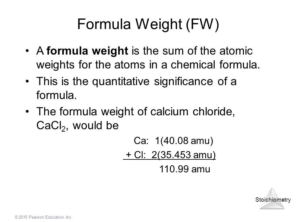 Formula Weight (FW) A formula weight is the sum of the atomic weights for the atoms in a chemical formula.