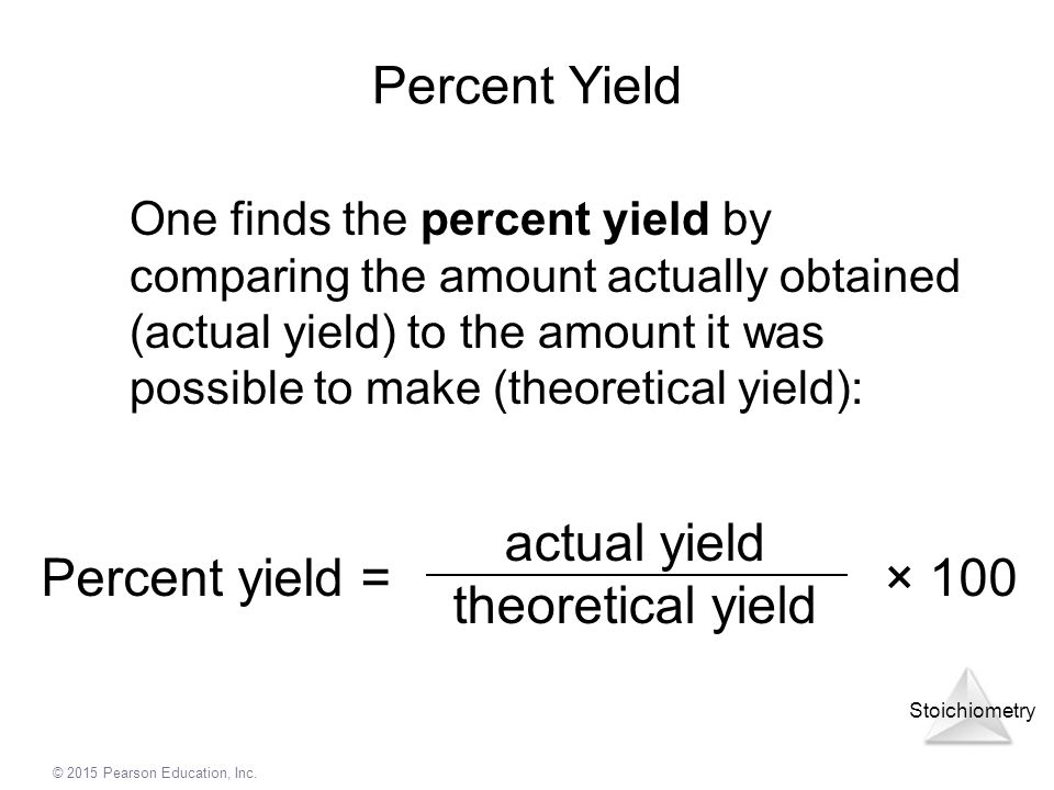 Percent Yield actual yield theoretical yield Percent yield = × 100