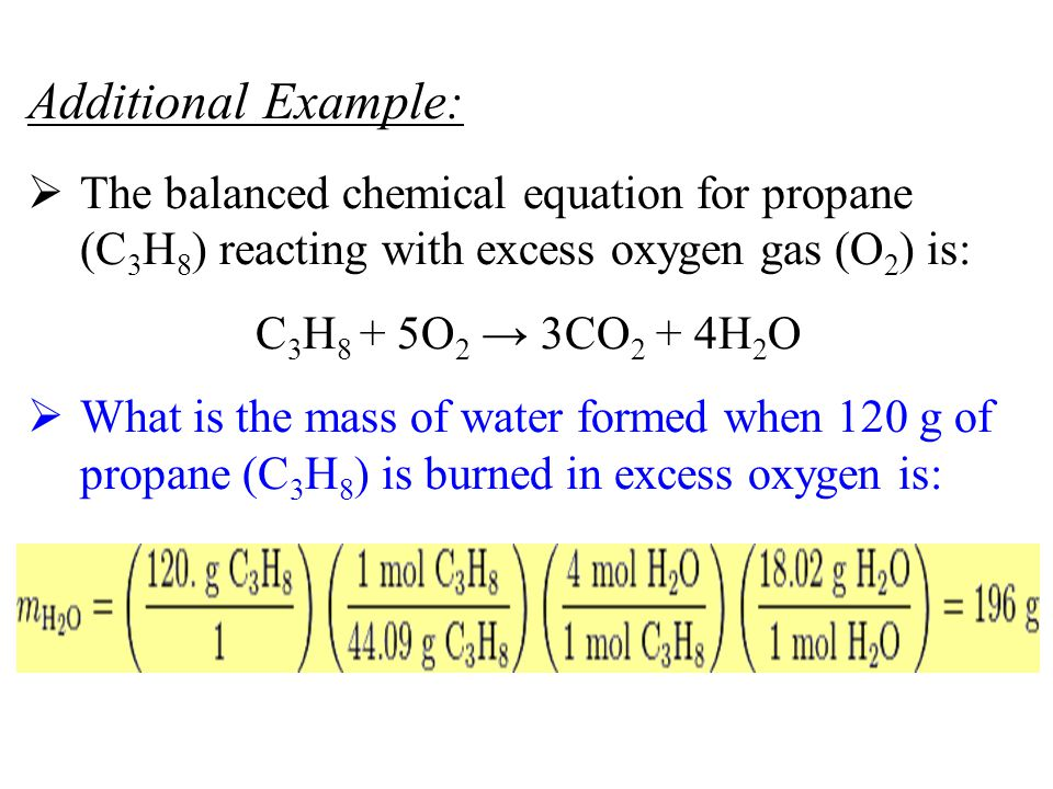 Additional Example: The balanced chemical equation for propane (C3H8) reacting with excess oxygen gas (O2) is: