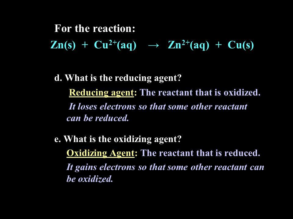 Zn(s) + Cu2+(aq) → Zn2+(aq) + Cu(s) d. What is the reducing agent