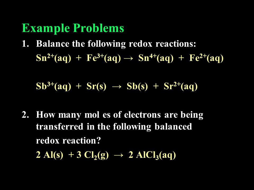 Example Problems Balance the following redox reactions: