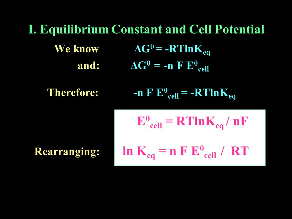 I. Equilibrium Constant and Cell Potential We know ΔG0 = -RTlnKeq