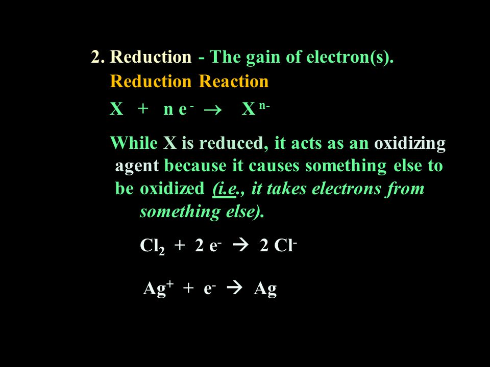 2. Reduction - The gain of electron(s). Reduction Reaction