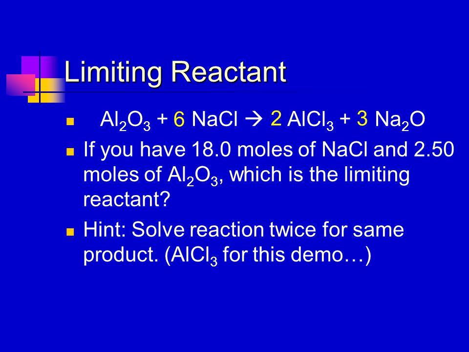 Limiting Reactant Al2O3 + NaCl  AlCl3 + Na2O