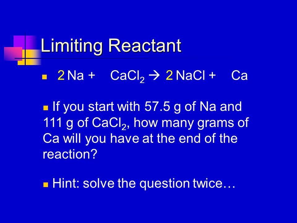 Limiting Reactant Na + CaCl2  NaCl + Ca 2 2