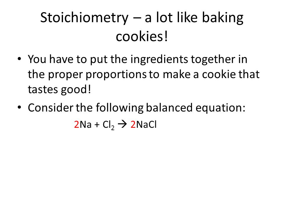 Stoichiometry – a lot like baking cookies!