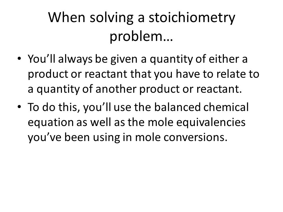 When solving a stoichiometry problem…
