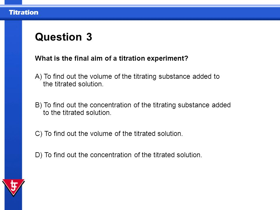 Question 3 What is the final aim of a titration experiment