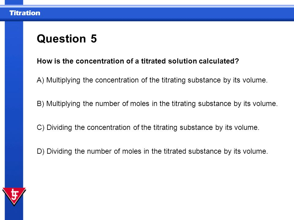 Question 5 How is the concentration of a titrated solution calculated