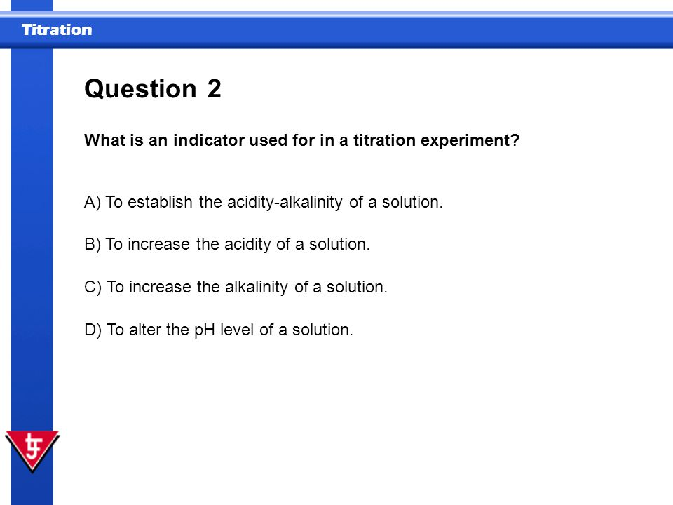 Question 2 What is an indicator used for in a titration experiment
