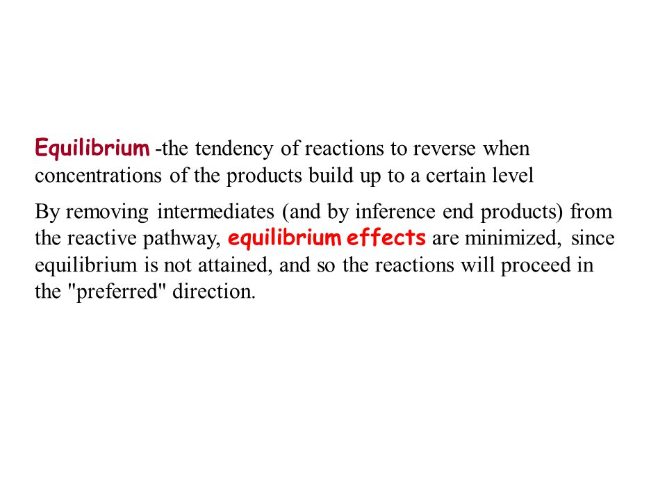 Equilibrium -the tendency of reactions to reverse when concentrations of the products build up to a certain level