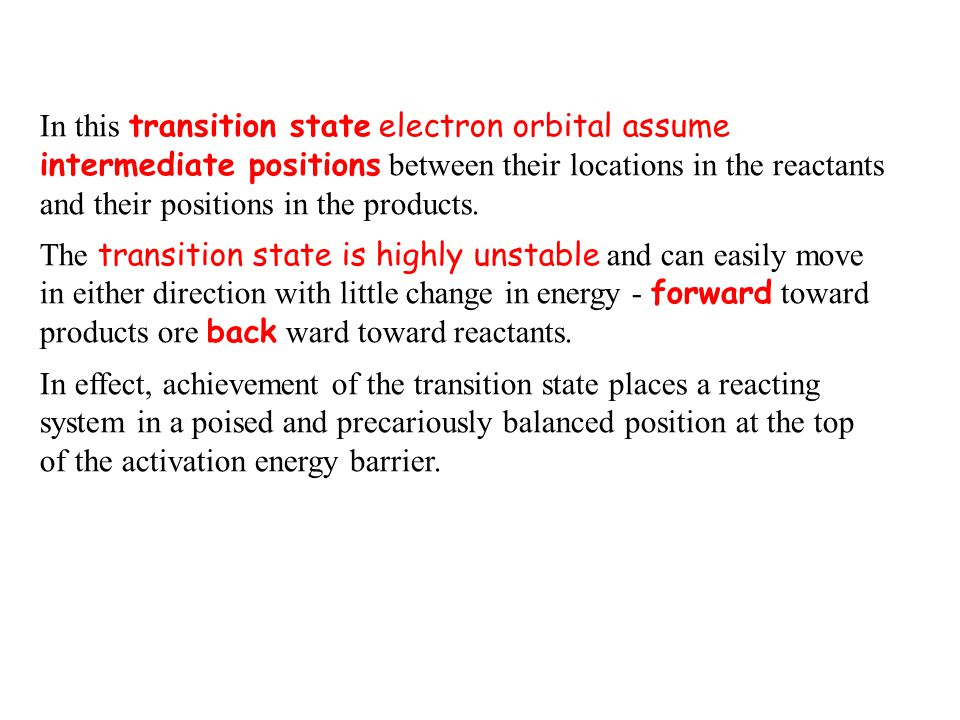 In this transition state electron orbital assume intermediate positions between their locations in the reactants and their positions in the products.