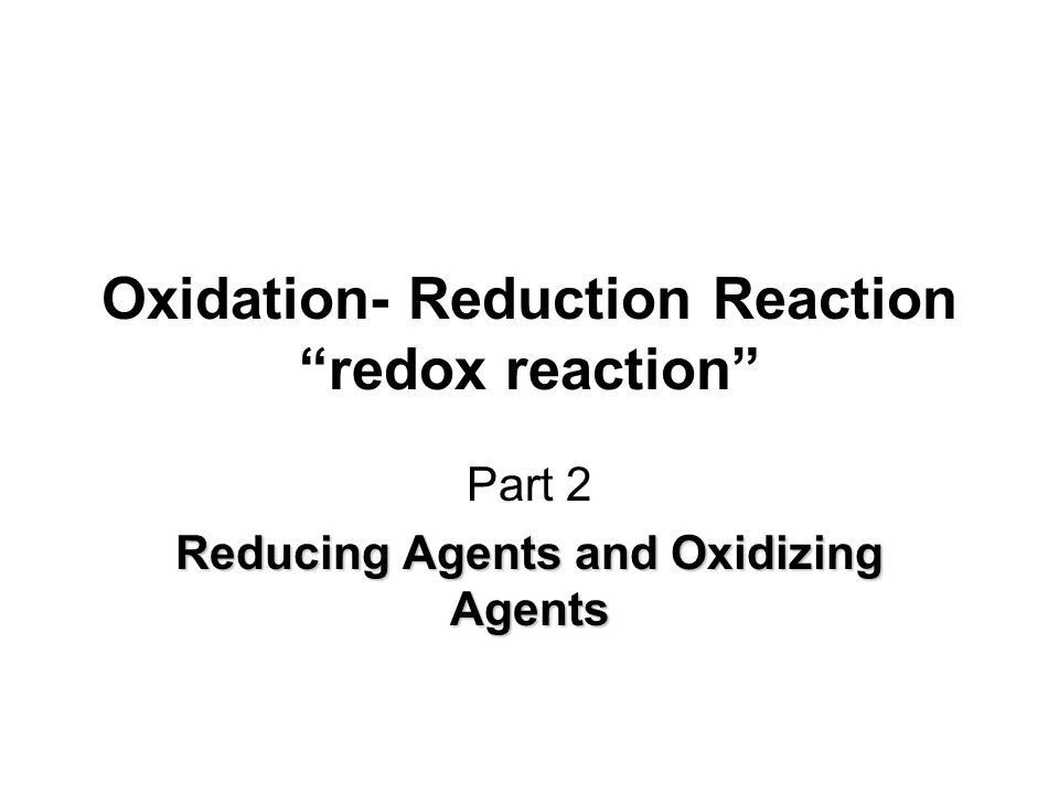 Oxidation- Reduction Reaction redox reaction