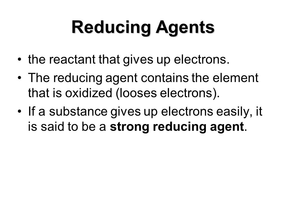 Reducing Agents the reactant that gives up electrons.