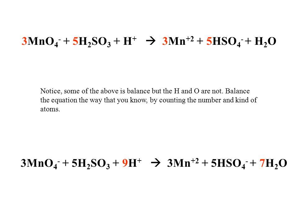 3MnO4- + 5H2SO3 + H+  3Mn+2 + 5HSO4- + H2O