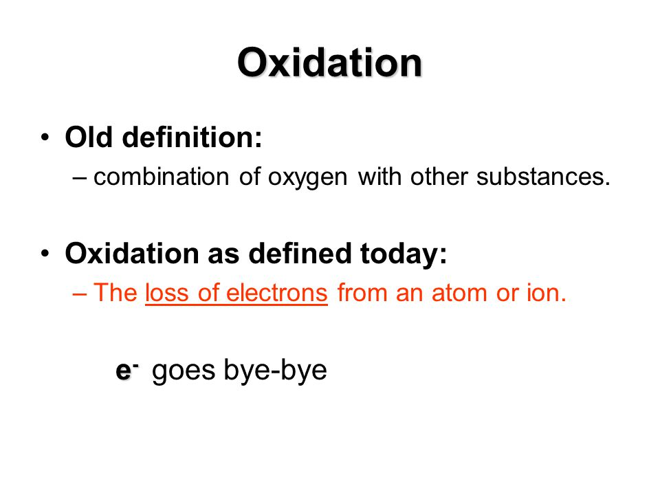 Oxidation Old definition: Oxidation as defined today: