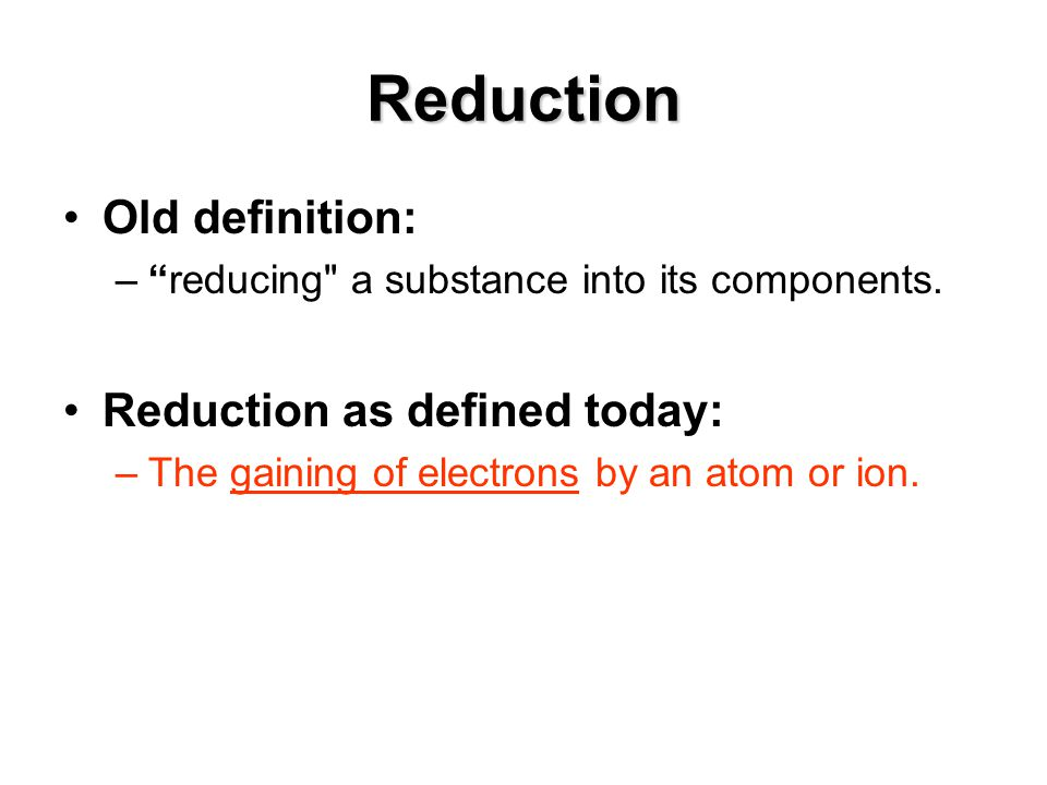 Reduction Old definition: Reduction as defined today: