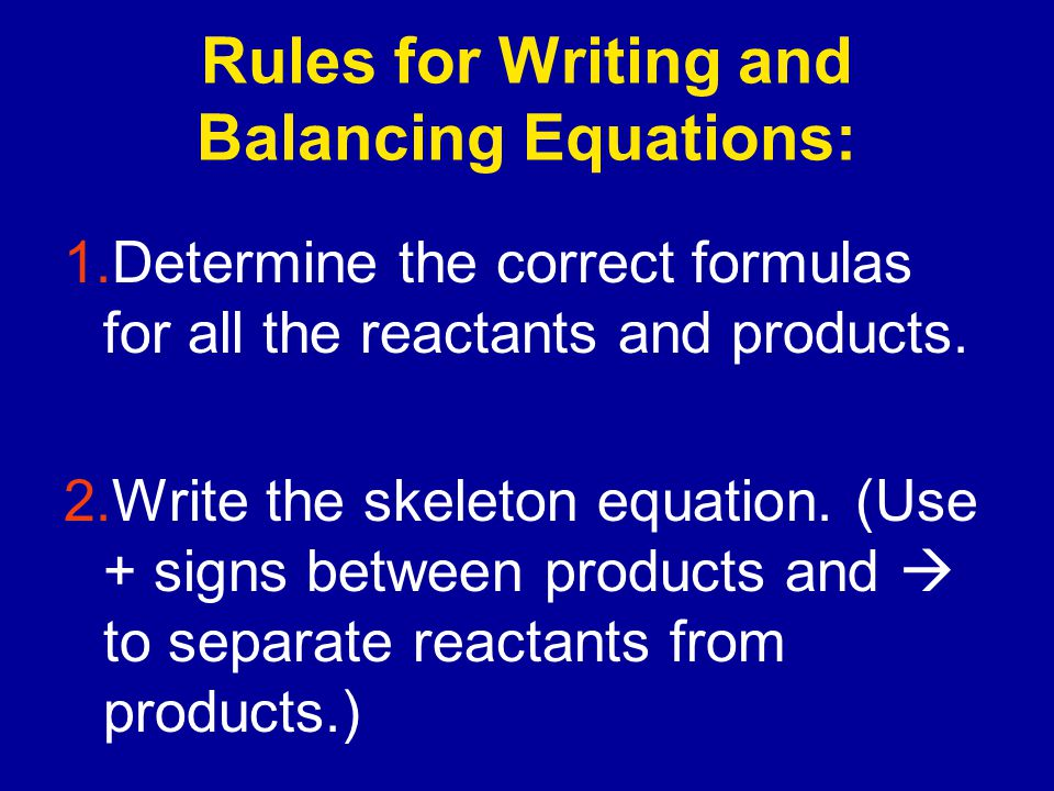 Rules for Writing and Balancing Equations:
