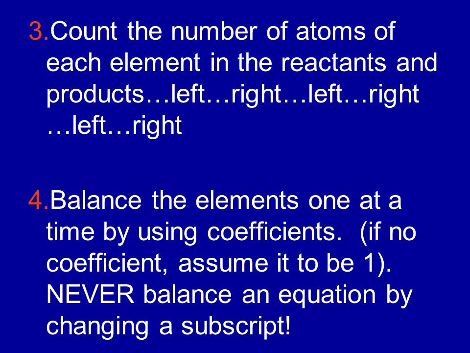 3.Count the number of atoms of each element in the reactants and products…left…right…left…right…left…right