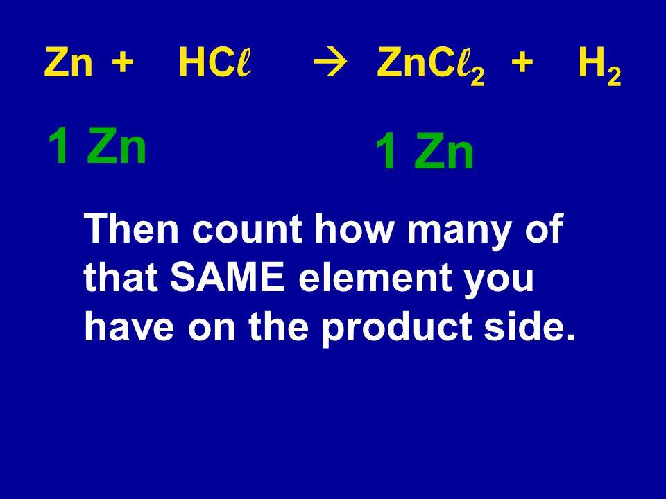 Zn + HCl  ZnCl2 + H2 1 Zn. 1 Zn.