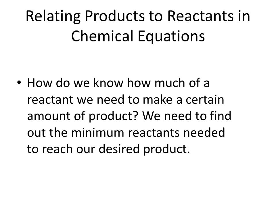 Relating Products to Reactants in Chemical Equations