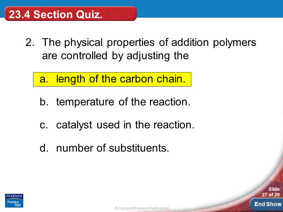 23.4 Section Quiz. 2. The physical properties of addition polymers are controlled by adjusting the.