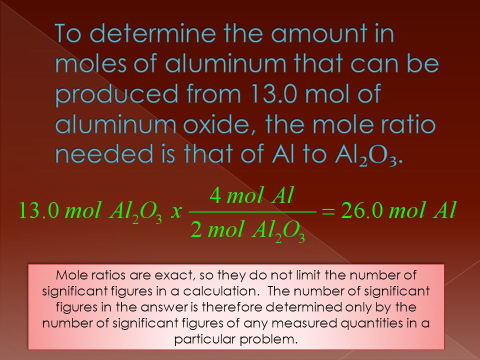 To determine the amount in moles of aluminum that can be produced from 13.0 mol of aluminum oxide, the mole ratio needed is that of Al to Al₂O₃.