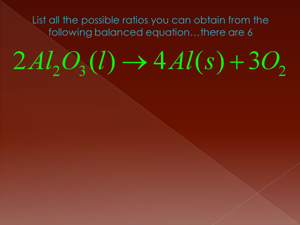 List all the possible ratios you can obtain from the following balanced equation…there are 6