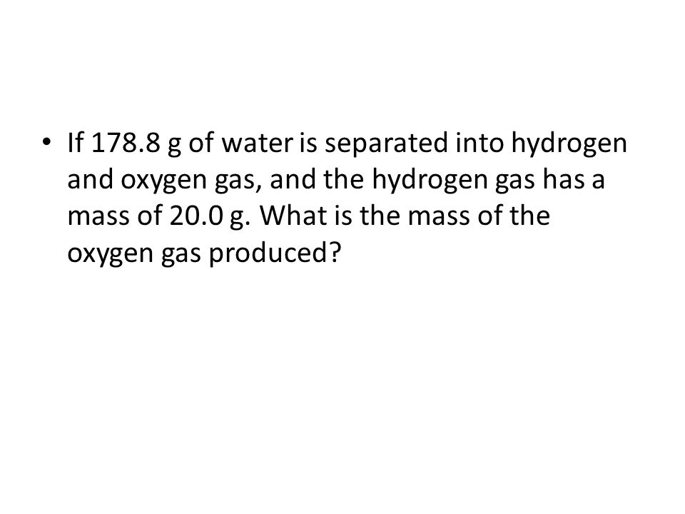 If 178.8 g of water is separated into hydrogen and oxygen gas, and the hydrogen gas has a mass of 20.0 g.