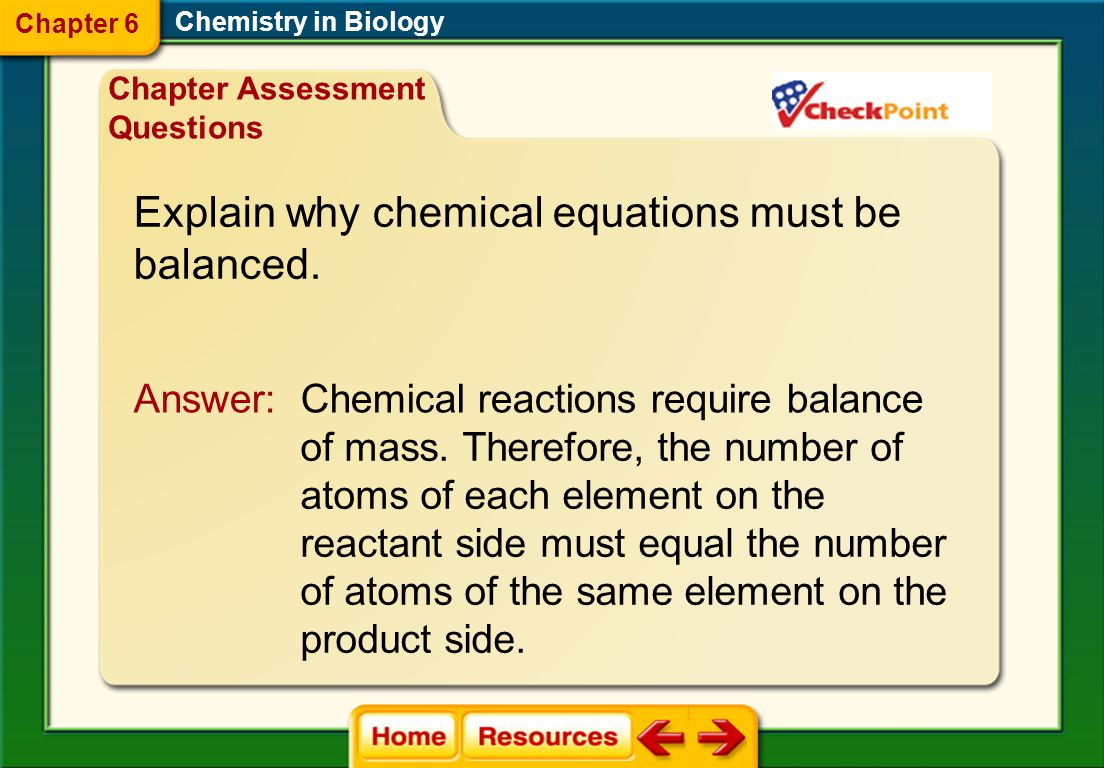 Explain why chemical equations must be balanced.