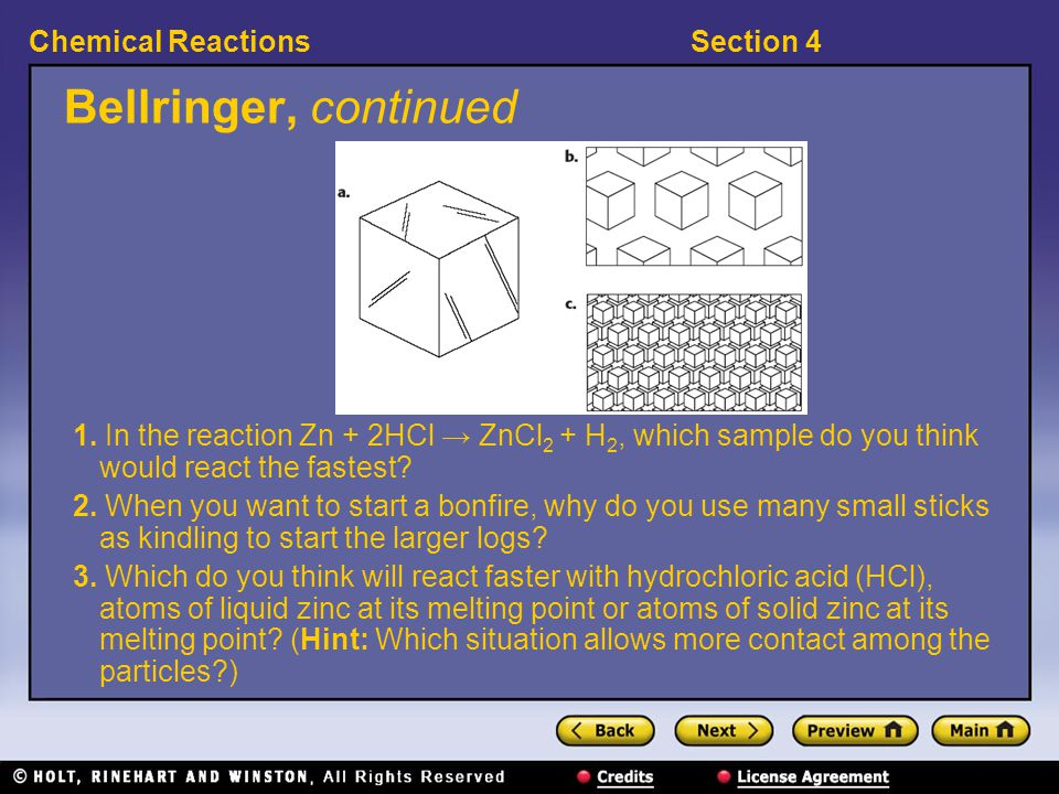 Bellringer, continued 1. In the reaction Zn + 2HCl → ZnCl2 + H2, which sample do you think would react the fastest