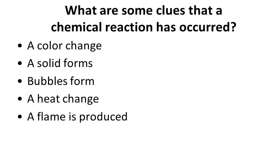 What are some clues that a chemical reaction has occurred