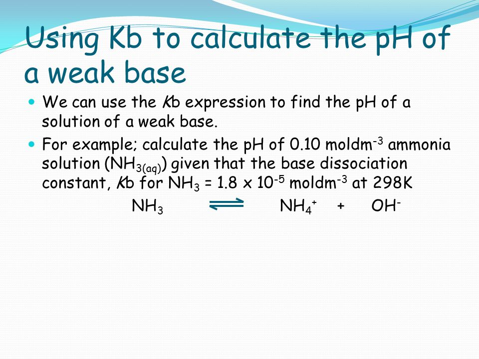 Using Kb to calculate the pH of a weak base