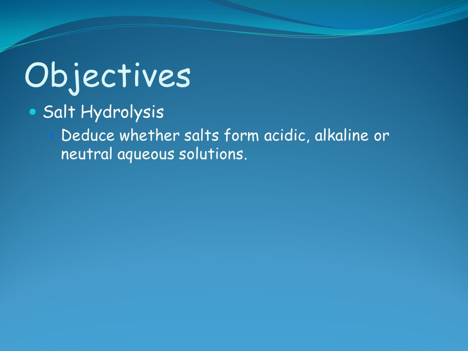 Objectives Salt Hydrolysis