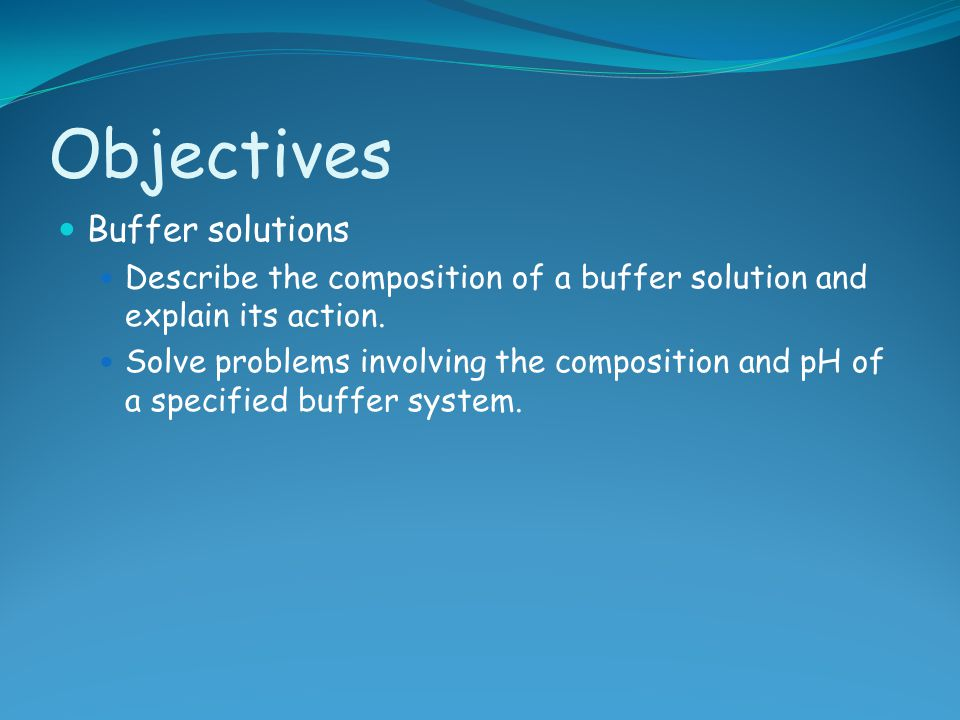 Objectives Buffer solutions