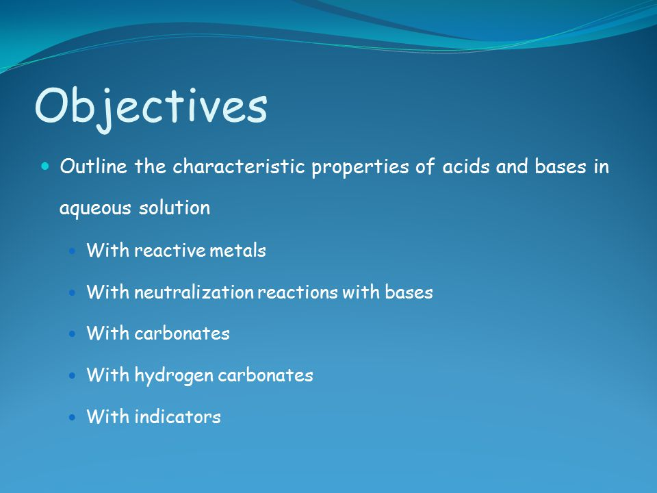 Objectives Outline the characteristic properties of acids and bases in aqueous solution. With reactive metals.