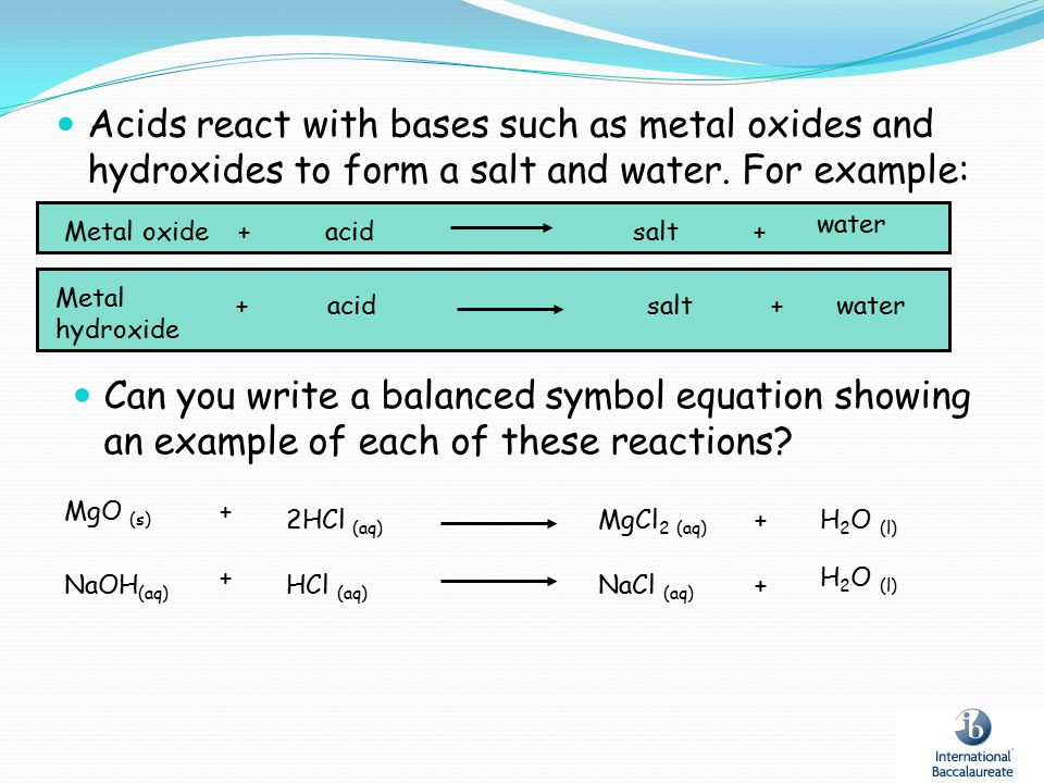 Acids react with bases such as metal oxides and hydroxides to form a salt and water. For example: