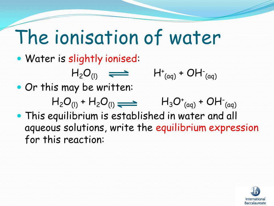 The ionisation of water